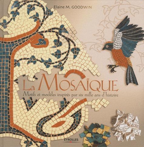 Elaine-M Goodwin - Mosaïque - Motifs et modèles inspirés par six mille ans d'histoire.