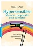 Elaine N. Aron - Hypersensibles - Mieux se comprendre pour s'accepter.