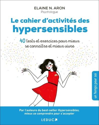 Elaine N. Aron - Le cahier d'activités des hypersensibles - 40 tests et exercices pour mieux se connaître et mieux vivre.