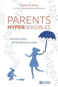 Elaine N. Aron - Parents hypersensibles - Comment faire de l'émotivité un atout.