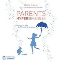 Elaine N. Aron et Clotilde Seille - Parents hypersensibles - Comment faire de l'émotivité un atout.