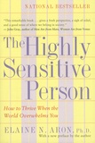 Elaine N. Aron - The Highly Sensitive Person - How to Thrive When the World Overwhelms You.