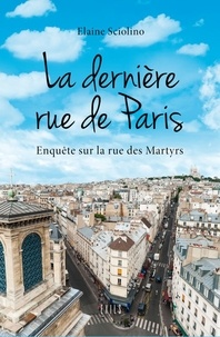 Elaine Sciolino - La dernière rue de Paris - Enquête sur la rue des Martyrs.