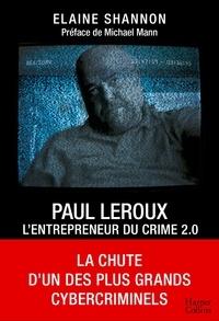 Téléchargez des livres sur iphone kindle Paul LeRoux : L'entrepreneur du crime 2.0  - La chute d'un des plus grands cybercriminels in French