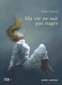 Elaine Turgeon et Stéphane Poulin - Ma vie ne sait pas nager.