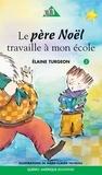 Elaine Turgeon et Marie-Claude Favreau - Philippe  : Philippe 02 - Le père Noël travaille à mon école.