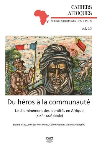 Du héros à la communauté. Le cheminement des identités en Afrique (XIXe-XXIe siècle)