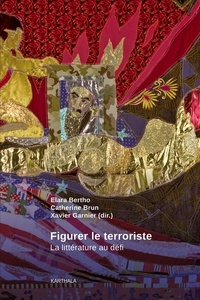 Elara Bertho et Catherine Brun - Figurer le terroriste - La littérature au défi.