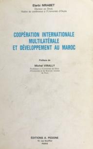 Elarbi Mrabet et Michel Virally - Coopération internationale, multilatérale et développement au Maroc.