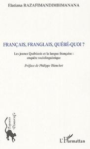 Elatiana Razafimandimbimanana - Français, franglais, québé-quoi ? - Les jeunes Québécois et la langue française : enquête sociolinguistique.
