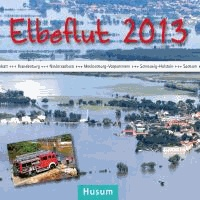 Elbeflut 2013 - in Sachsen, Sachsen-Anhalt, Brandenburg, Niedersachsen, Mecklenburg-Vorpommern und Schleswig-Holstein.