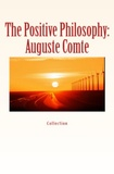 Elbert Hubbard et John Morley - The Positive Philosophy: Auguste Comte.
