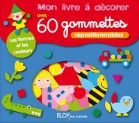 Elcy - Mon livre à décorer avec 60 gommettes repositionnables - Les formes et les couleurs.