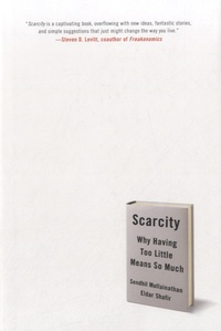 Eldar Shafir - Scarcity - Why Having Too Little Means So Much.