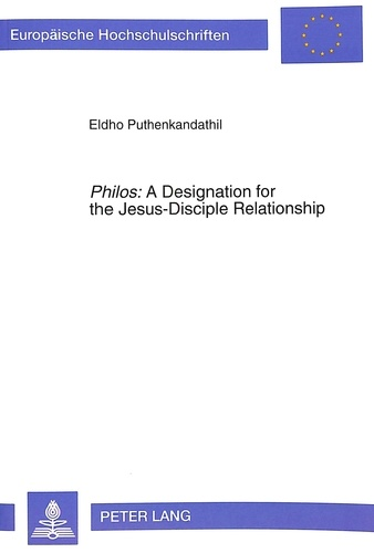 Eldho Puthenkandathil - «Philos»: A Designation for the Jesus-Disciple Relationship - An Exegetico-Theological Investigation of the Term in the Fourth Gospel.