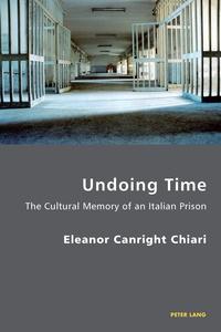 Eleanor Chiari - Undoing Time - The Cultural Memory of an Italian Prison.