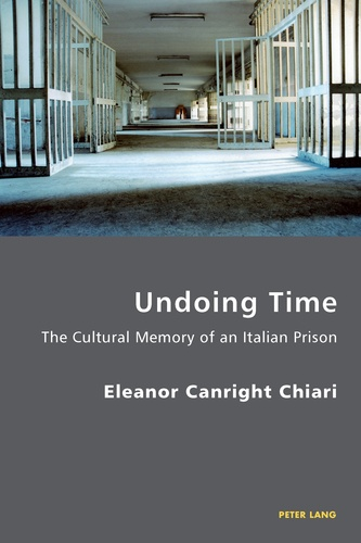 Eleanor Chiari - Undoing Time - The Cultural Memory of an Italian Prison.