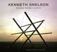 Eleanor Heartney - Kenneth Snelson - Forces Made Visible. 1 Cédérom