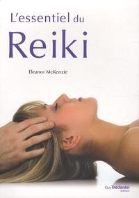 L'essentiel du Reiki- L'harmonie du corps et de l'esprit grâce à l'énergie thérapeutique du Reiki - Eleanor MacKenzie |