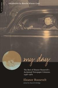 Eléanor Roosevelt et David Emblidge - My Day - The Best Of Eleanor Roosevelt's Acclaimed Newspaper Columns, 1936-1962.