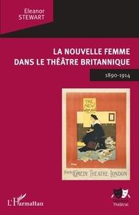 Eleanor Stewart - La Nouvelle Femme dans le théâtre britannique - 1890-1914.