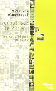 Eleanora Elguezabal - Verbaliser le client - Les contrôleurs du métro.