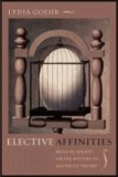 Elective Affinities - Musical Essays on the History of Aesthetic Therory.