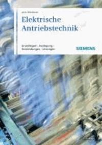 Elektrische Antriebstechnik - Grundlagen, Auslegung, Anwendungen, Lösungen.