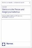 Elektronische Presse und Bürgerjournalismus - Presserechtliche Rechte und Pflichten von Wortmedien im Internet.