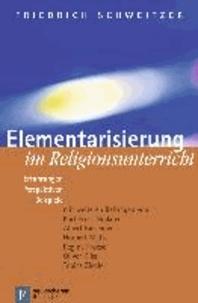 Elementarisierung im Religionsunterricht - Erfahrungen, Perspektiven, Beispiele.