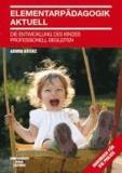 Elementarpädagogik aktuell - Die Entwicklung des Kindes professionell begleiten.