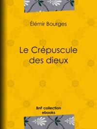 Elemir Bourges - Le Crépuscule des dieux.