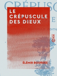 Elemir Bourges - Le Crépuscule des dieux - Mœurs contemporaines.