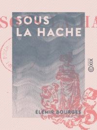 Elemir Bourges - Sous la hache.