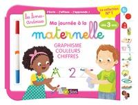Elen Lescoat - Ma journée à la maternelle : graphisme, couleurs, chiffres - Avec 1 feutre effaçable 2 couleurs.