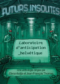 Elena Avdija et Jean-François Thomas - Futurs insolites - Laboratoire d'anticipation helvétique.