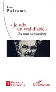 "Elena Balzamo - ""Je suis un vrai diable"" - Dix essais sur Strindberg."