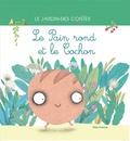 Elena Balzamo et Julie Colombet - Le pain rond et le cochon.