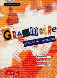 Elena Barcena et Dominique Nouaille - Grammaire vivante de l'espagnol.