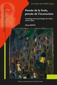 Elena Bovo - Pensée de la foule, pensée de l'inconscient - Généalogie de la psychologie des foules (1875-1895).