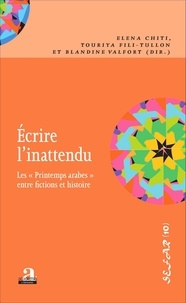 "Elena Chiti et Touriya Fili-Tullon - Ecrire l'inattendu - Les ""Printemps arabes"" entre fictions et histoire."