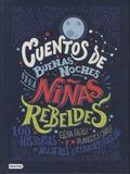 Elena Favilli et Francesca Cavallo - Cuentos de buenas noches para ninas rebeldes - 100 historias de mujeres extraordinarias.