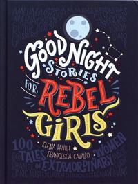 Elena Favilli et Francesca Cavallo - Good Night Stories for Rebel Girls - 100 Tales of Extraordinary Women.