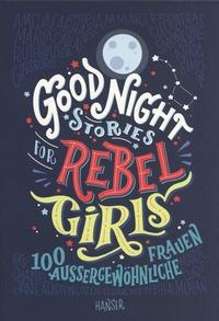 Elena Favilli et Francesca Cavallo - Good Night Stories for Rebel Girls - 100 aussergewöhnliche Frauen.