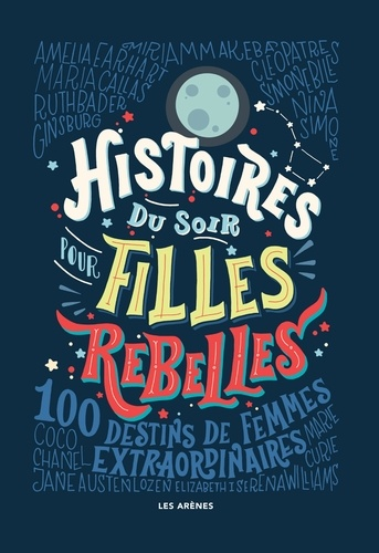 Histoires du soir pour filles rebelles Tome 1 100 destins de femmes extraordinaires