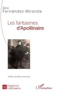 Elena Fernandez-Miranda - Les fantasmes d'Apollinaire.