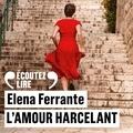 Elena Ferrante et Jean-Noël Schifano - L'amour harcelant.