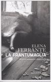 Elena Ferrante - La frantumaglia - Carte 1991-2003, Tessere 2003-2007, Lettere 2011-2016.