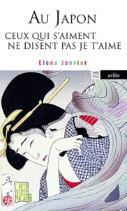 Elena Janvier - Au Japon ceux qui s'aiment ne disent pas je t'aime.