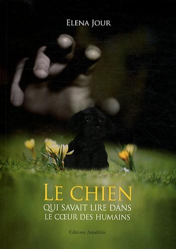 Elena Jour - Le chien qui savait lire dans le coeur des humains.